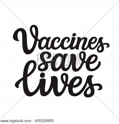 Vaccines Save Lives. Hand Lettering Quote Isolated On White Background. Vector Typography For  Poste