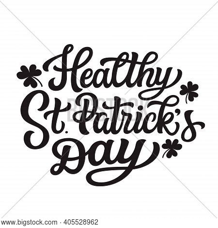 Healthy St. Patrick's Day. Hand Lettering Text Isolated On White Background. Vector Typography For S