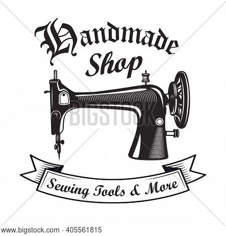 Retro Sewing Machine Emblem Template For Tailor Store. Vector Illustrations Of Tailoring Instrument