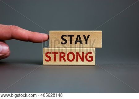 Stay Strong Symbol. Wooden Blocks With Words 'stay Strong'. Beautiful Grey Background. Businessman H