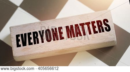 Everyone Matters - Phrase Words From Wooden Blocks With Letters, Accepting Others Individuality Ever