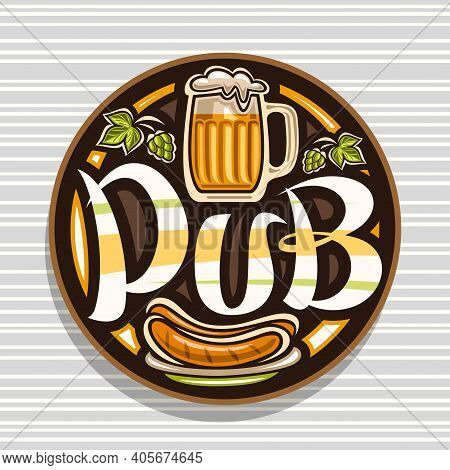 Vector Logo For Beer Pub, Brown Decorative Retro Signboard With Illustration Of Full Beer Mug With F