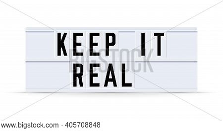 Keep It Real. Text Displayed On A Vintage Letter Board Light Box. Vector Illustration.