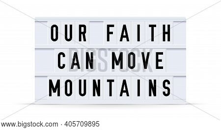 Our Faith Can Move Mountains. Text Displayed On A Vintage Letter Board Light Box. Vector Illustratio