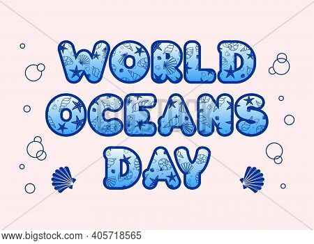 World Oceans Day Text. Blue Letters With Seashells And Starfish On A Pink Background With Bubbles An