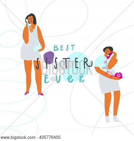 Girls Sisters With Phone. Handwritten Phrase Best Sister Ever. Vector Template For Card Birthday Pos
