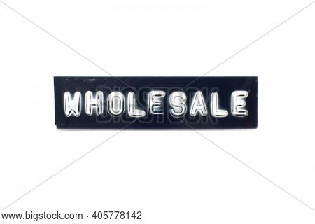 Embossed Letter In Word Wholesale On Black Banner With White Background