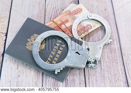 Labor Book, Handcuffs And Money. Responsibility For Violation Of Labor Laws. Russian Translation: La
