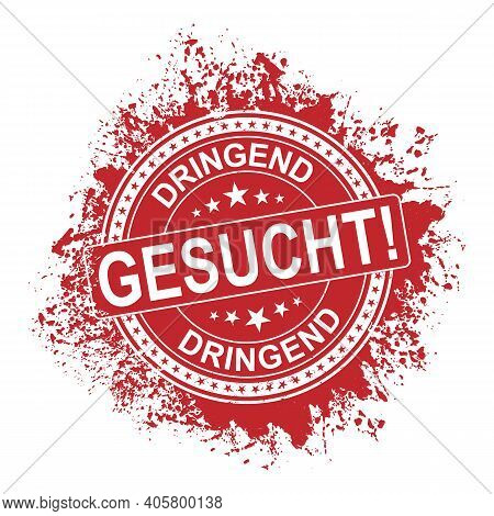 Urgently Required In German Dringend Gesucht Red Rubber Stamp Over A White Background