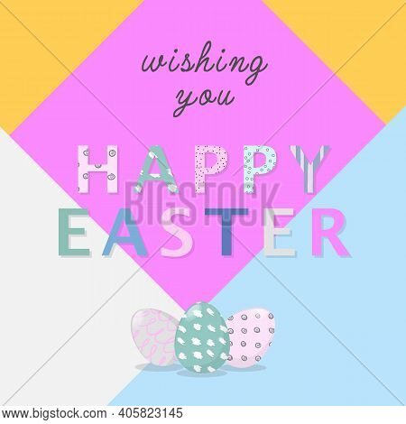Nice Colourful Greeting Card With Hand Writing Text Wishing You Happy Easter And Painted Eggs Elemen
