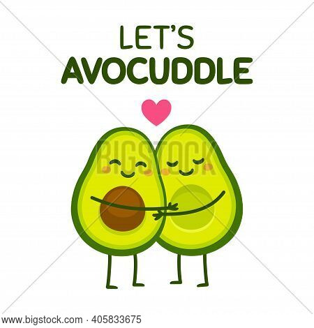 Cute Cartoon Avocado Couple With Text Let's Avocuddle. Two Avocado Halves In Love, St. Valentines Da