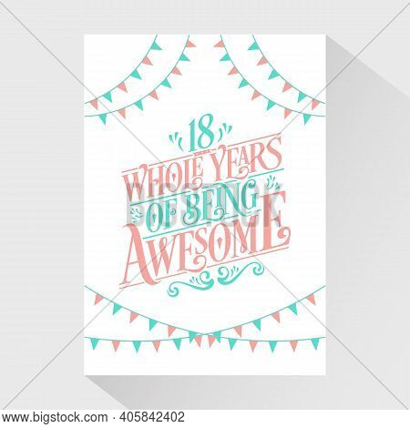18 Years Birthday And 18 Years Wedding Anniversary Typography Design, 18 Whole Years Of Being Awesom