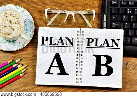 Plan A And Plan B. The Text Label In The Working Notebook. The Main Action Plan For The Execution Of