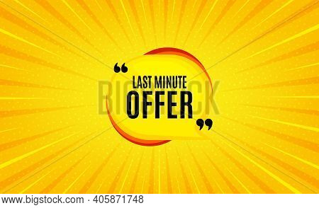 Last Minute Bubble. Yellow Background With Offer Message. Hot Offer Chat Sticker Icon. Special Deal