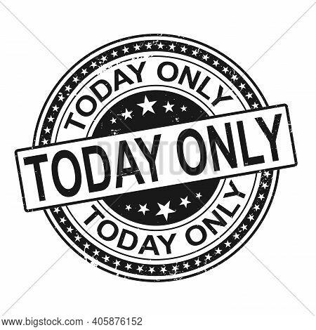 Today Only Round Grunge Black Stamp On White