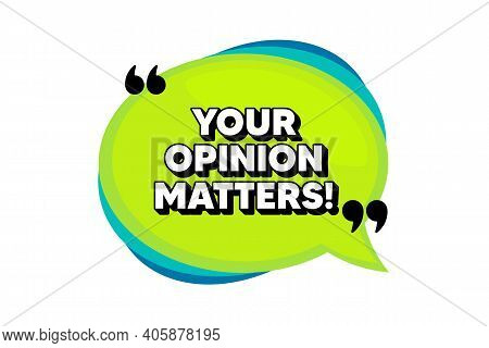Your Opinion Matters Symbol. Speech Bubble Banner With Quotes. Survey Or Feedback Sign. Client Comme