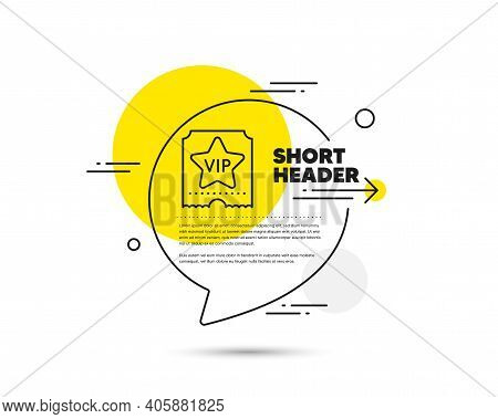 Vip Ticket Line Icon. Speech Bubble Vector Concept. Very Important Person Sign. Member Club Privileg