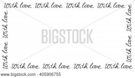 Romantic Frame Frame Of Inscriptions - With Love. Vector Illustration. Border, Background, Decoratio