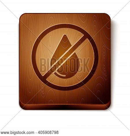 Brown Water Drop Forbidden Icon Isolated On White Background. No Water Sign. Wooden Square Button. V