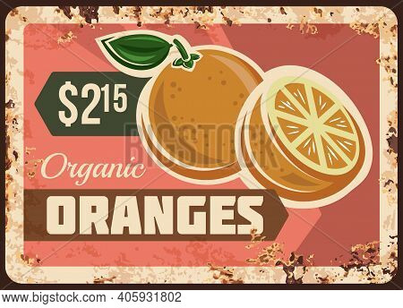 Oranges Rusty Metal Plate, Vector Vintage Rust Tin Sign With Ripe, Fresh, Sweet Exotic Fruit Promoti