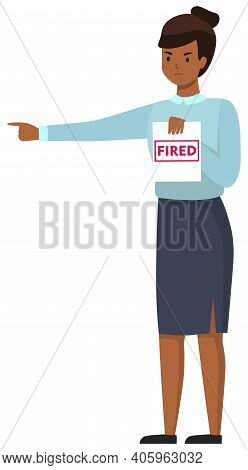 Confused And Angry Business Woman Or Boss Standing Holding A Sign In Hand With The Inscription Fired