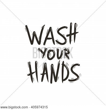 Wash Your Hands Ink Message. Hand Drawn Text. Personal Hygiene And Disinfection Notice. Vector Illus
