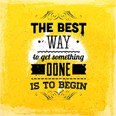 "Quote Typographical Background, vector design. ""The best way to get something done is to begin"" poster"