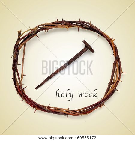the Jesus Christ crown of thorns and a nail and the sentence holy week on a beige background, with a retro effect