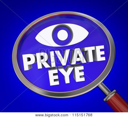 Private Eyes words under magnifying glass to illustrate an investigator searching for clues or evidence