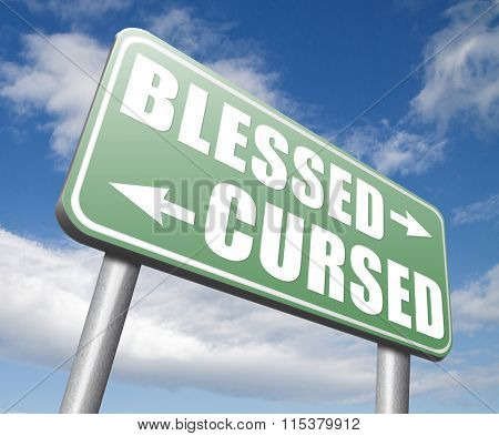 blessed cursed sacred and Devine holy or curse dammed and a burden good or evil spell and lucky or unlucky road sign arrow  poster