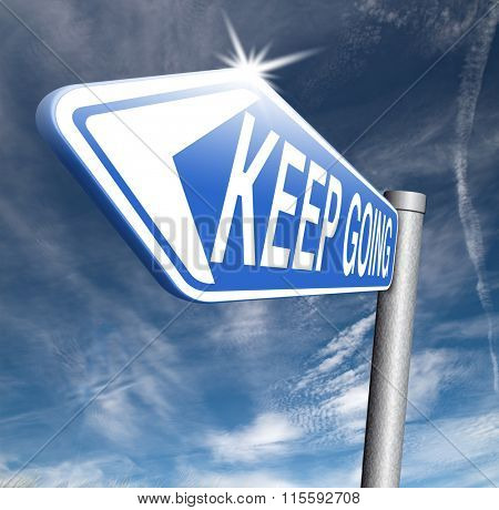 keep going or moving don't quit or stop continue don't give up sign