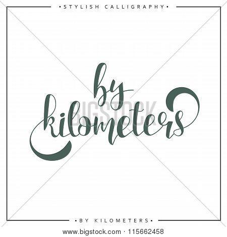 By kilometers. Modern calligraphy inscription. Handwritten inscription