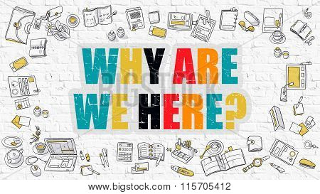 Why Are We Here Concept. Multicolor on White Brickwall.