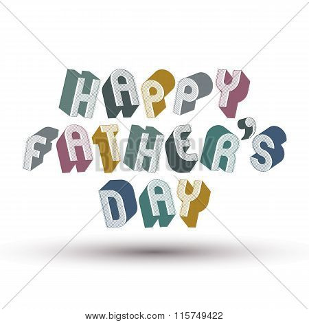 Happy Father's Day Greeting Card With Phrase Made With 3D Retro Style Geometric Letters.
