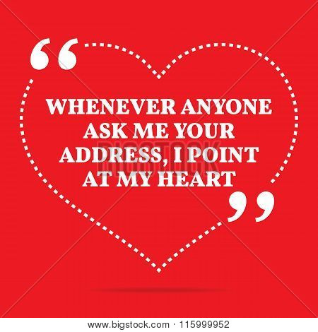 Inspirational love quote. Whenever anyone ask me your address I point at my heart. Simple trendy design. poster