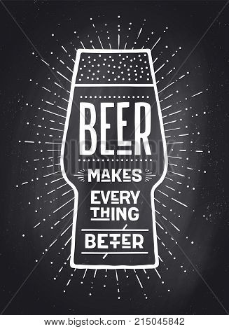 Poster or banner with text Beer Makes Everything Better. Black-white chalk graphic design on chalk board. Poster for menu, bar, pub, restaurant, beer theme. Vector Illustration