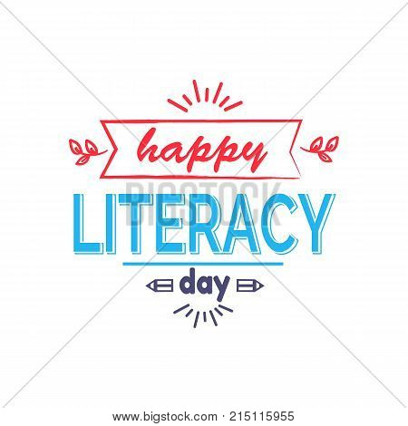 Happy Literacy Day bright icon decorated with twigs, doodles and pencils. Colorful text on vector illustration isolated on white background
