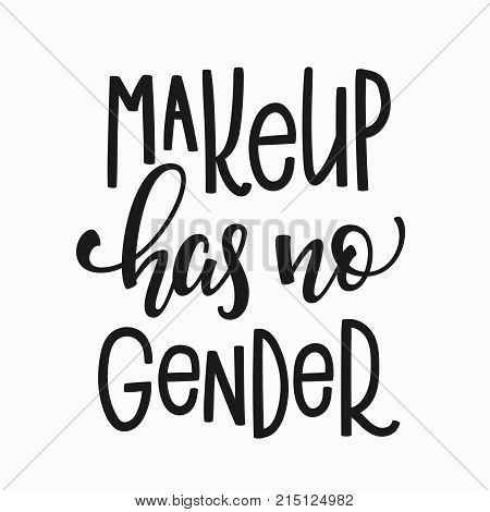 Make up has no gender quote lettering. Calligraphy inspiration graphic design typography element. Hand written Simple vector sign. Protest against lgbt discrimination patriarchy sexism female male