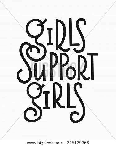 Girls support t-shirt quote feminist lettering. Calligraphy inspiration graphic design typography element. Hand written card. Simple vector sign. Protest against patriarchy sexism misogyny female