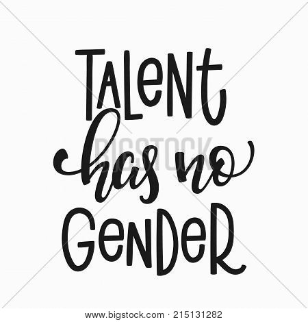 Talent has no gender quote lettering. Calligraphy inspiration graphic design typography element. Hand written Simple vector sign. Protest lgbt discrimination patriarchy sexism female male