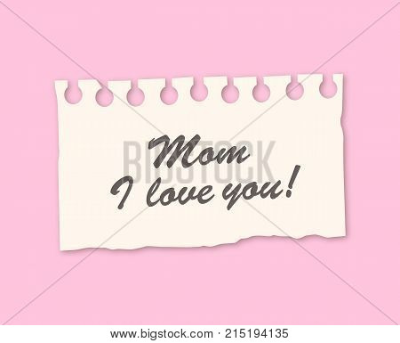 Mom, I love you - Word on torn note paper. Vector stock.