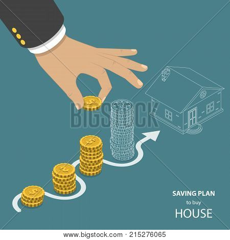 Saving plan to buy house flat isometric vector. Hand is putting a coin to the one of pile that is representing savings. The last pile and a house have just outlines that means they are not real yet.