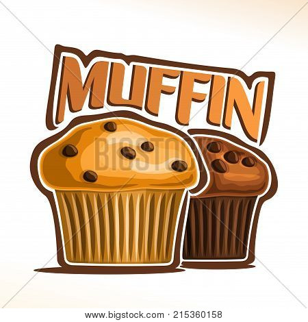 Vector logo for Muffin, poster with fresh baked goods for morning breakfast, original font for word muffin, illustration of 2 small yellow and brown muffins with chocolate chips on white for cafe menu