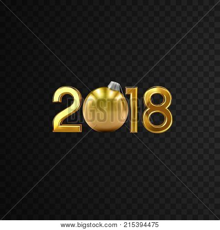 2018. Happy New Year. Vector holiday illustration of golden 2018 numbers and christmas bauble ball. Sparkling decorative element isolated on black background. Festive new year party sign