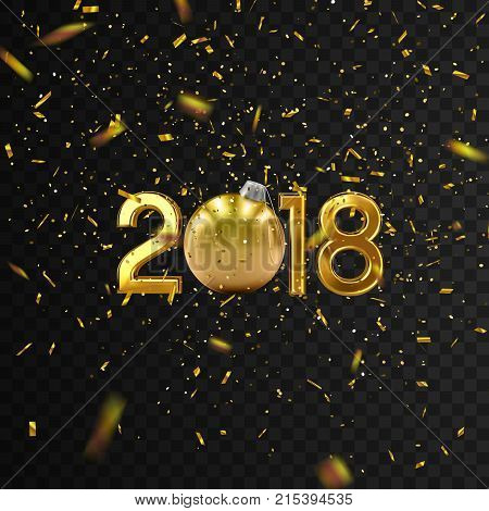 2018. Happy New Year. Vector holiday illustration of golden 2018 numbers, sparkling confetti and christmas bauble ball. Decorative element isolated on black background. Festive new year party sign