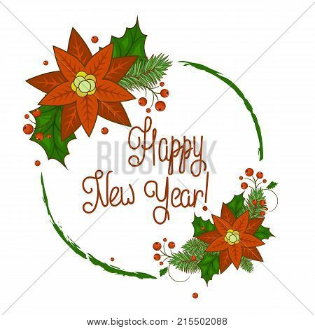 Christmas card with a wreath of berries, Holly, white flowers, poinsettia and snowflakes with a calligraphic inscription in the middle. Invitation or greeting card. Happy new year. Stock vector.