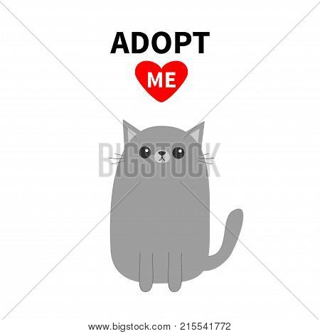 Adopt me. Dont buy. Red heart. Gray cat kitten silhouette. Cute cartoon funny character. Help animal concept. Pet adoption. Flat design style. White background. Isolated. Vector illustration
