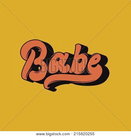 Babe. Vector handwritten lettering. Template for card poster banner print for t-shirt badge logotype.