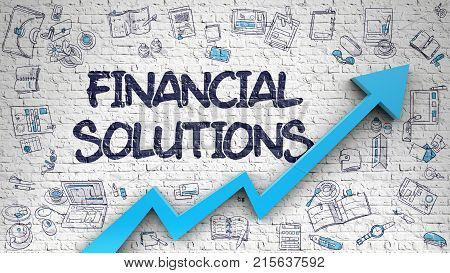 Financial Solutions Drawn on Brick Wall. Illustration with Hand Drawn Icons. White Wall with Financial Solutions Inscription and Blue Arrow. Success Concept. 3D.