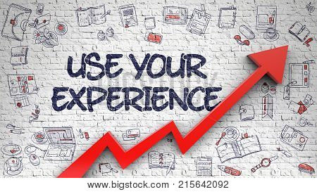 Use Your Experience Inscription on Line Style Illustation. with Red Arrow and Hand Drawn Icons Around. White Wall with Use Your Experience Inscription and Red Arrow. Business 3D Concept.